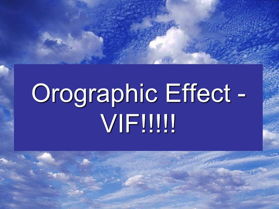 Orographic Effect - VIF!!!!!