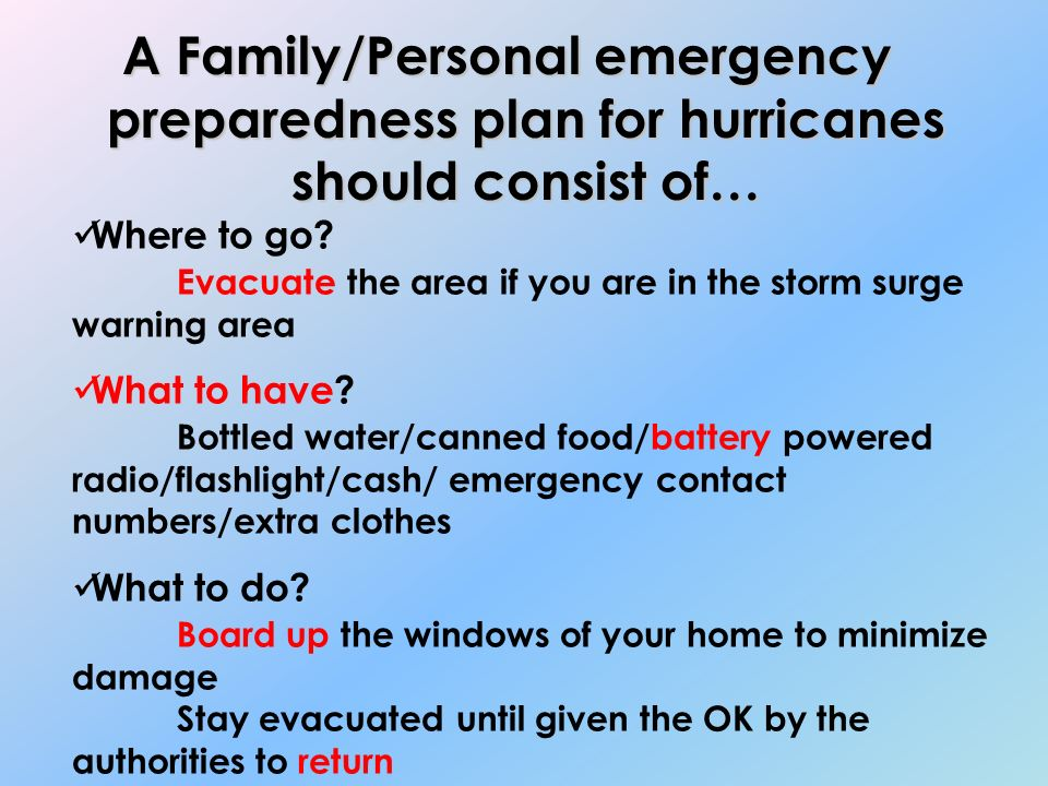 A Family/Personal emergency preparedness plan for hurricanes should consist of… Where to go.