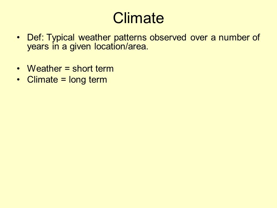 Climate Def: Typical weather patterns observed over a number of years in a given location/area.