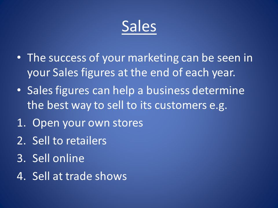 Sales The success of your marketing can be seen in your Sales figures at the end of each year.
