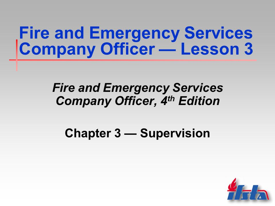 Fire and Emergency Services Company Officer — Lesson 3 Fire and Emergency Services Company Officer, 4 th Edition Chapter 3 — Supervision