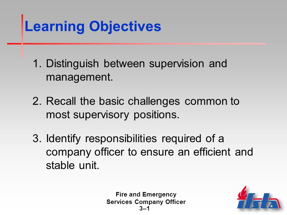 Fire and Emergency Services Company Officer 3–13–1 Learning Objectives 1.Distinguish between supervision and management.
