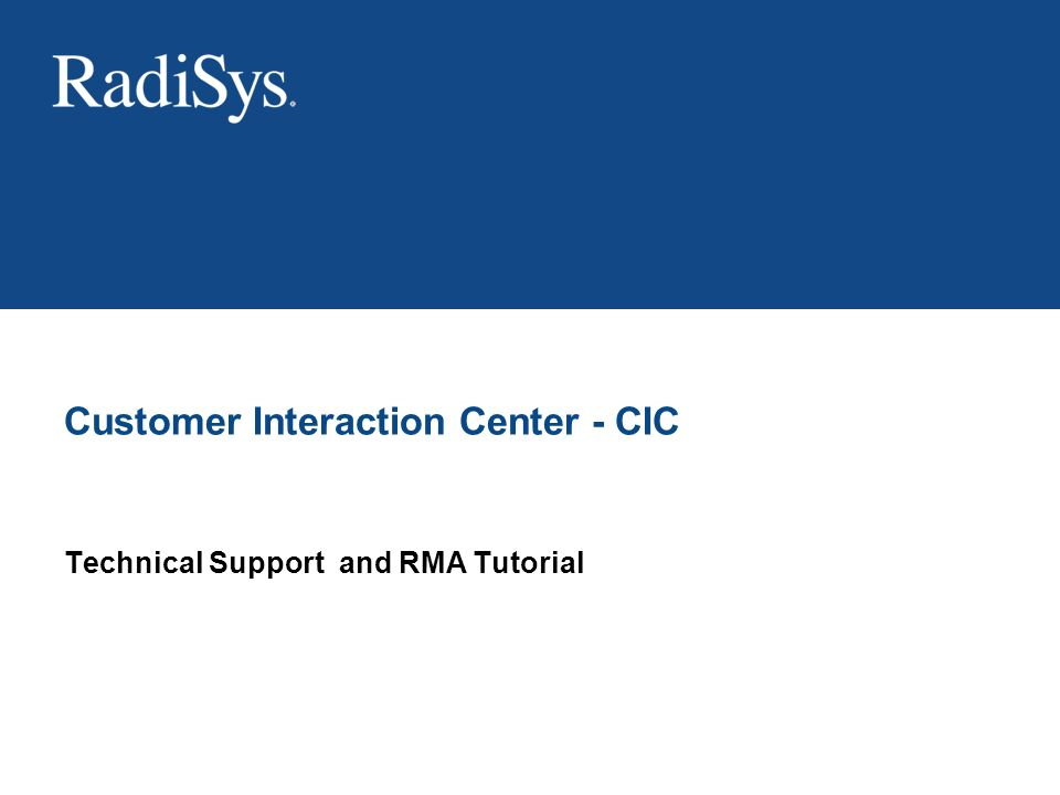 Technical Support and RMA Tutorial Customer Interaction Center - CIC