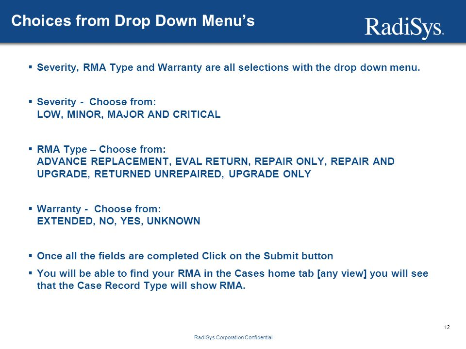 12 RadiSys Corporation Confidential Choices from Drop Down Menu's  Severity, RMA Type and Warranty are all selections with the drop down menu.