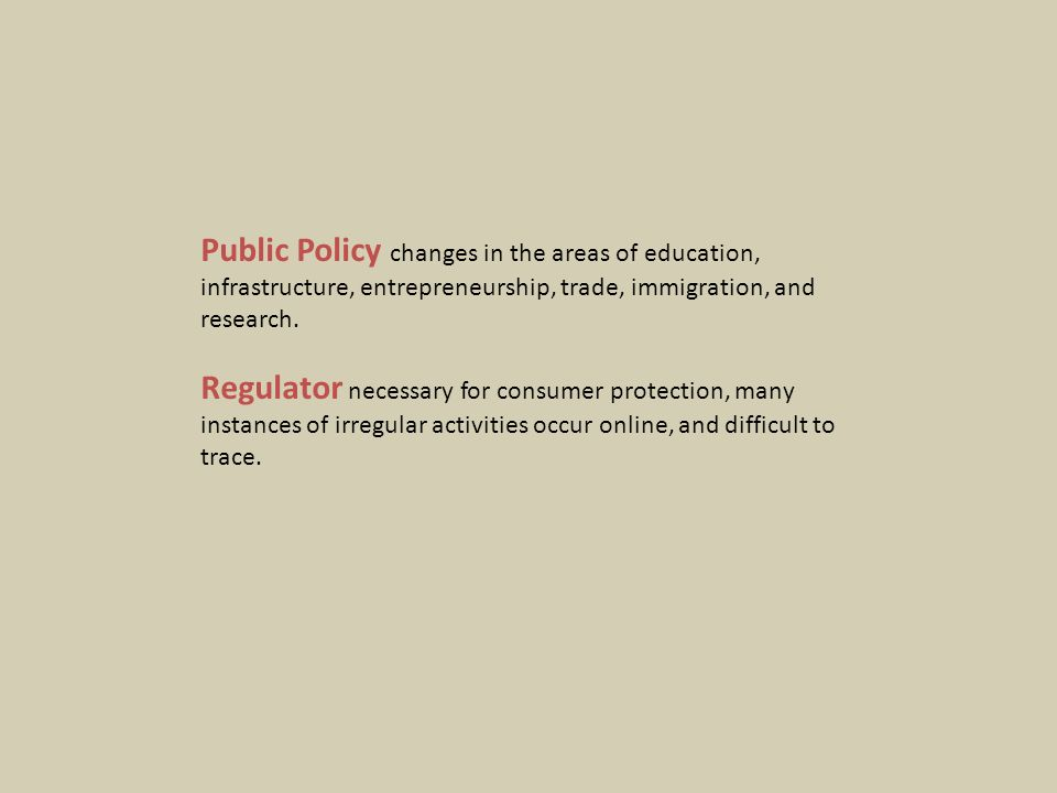 Public Policy changes in the areas of education, infrastructure, entrepreneurship, trade, immigration, and research.