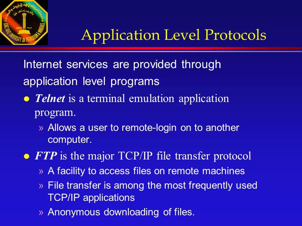 Application Level Protocols Internet services are provided through application level programs l Telnet is a terminal emulation application program.