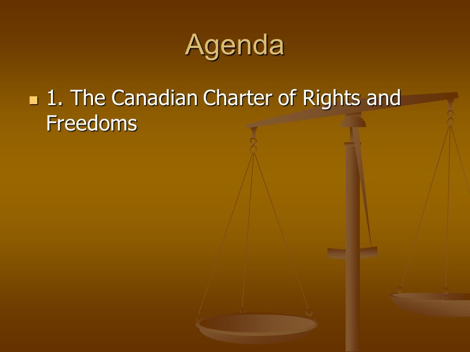Agenda 1. The Canadian Charter of Rights and Freedoms 1.