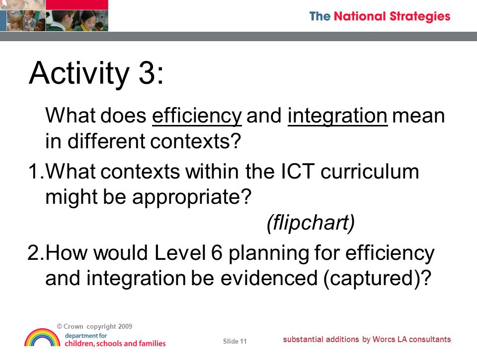 © Crown copyright 2009 Slide 11 substantial additions by Worcs LA consultants Activity 3: What does efficiency and integration mean in different contexts.