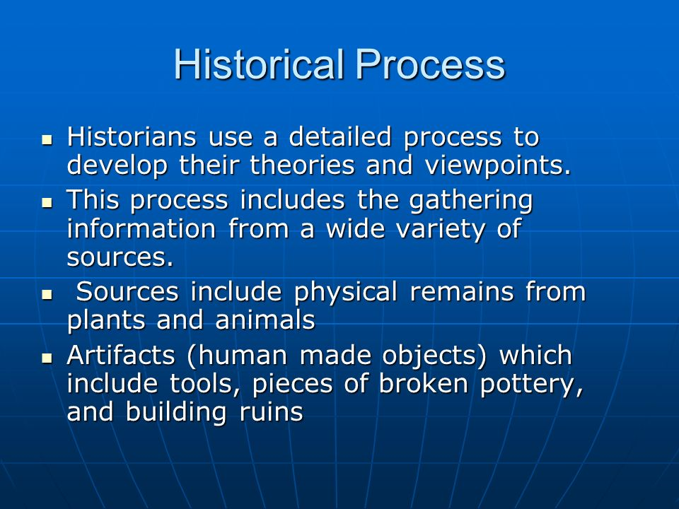 Historical Process Historians use a detailed process to develop their theories and viewpoints.