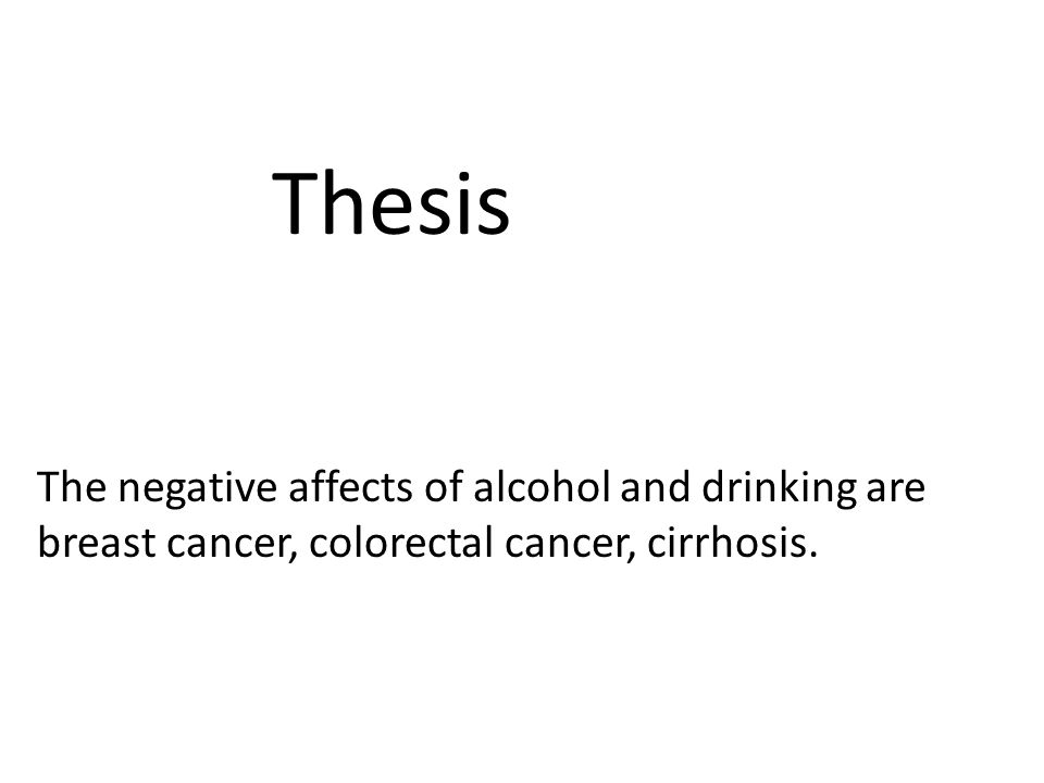 essay on negative effects of alcohol Alcohol is one of the drugs that are deemed to cause serious problems another effect of alcoholism is that it lowers a tips on cause and effect essay.