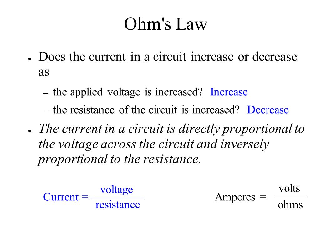 Ohm s Law ● Does the current in a circuit increase or decrease as – the applied voltage is increased.