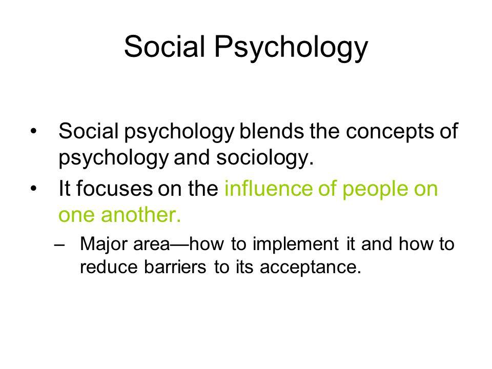 Social Psychology Social psychology blends the concepts of psychology and sociology.