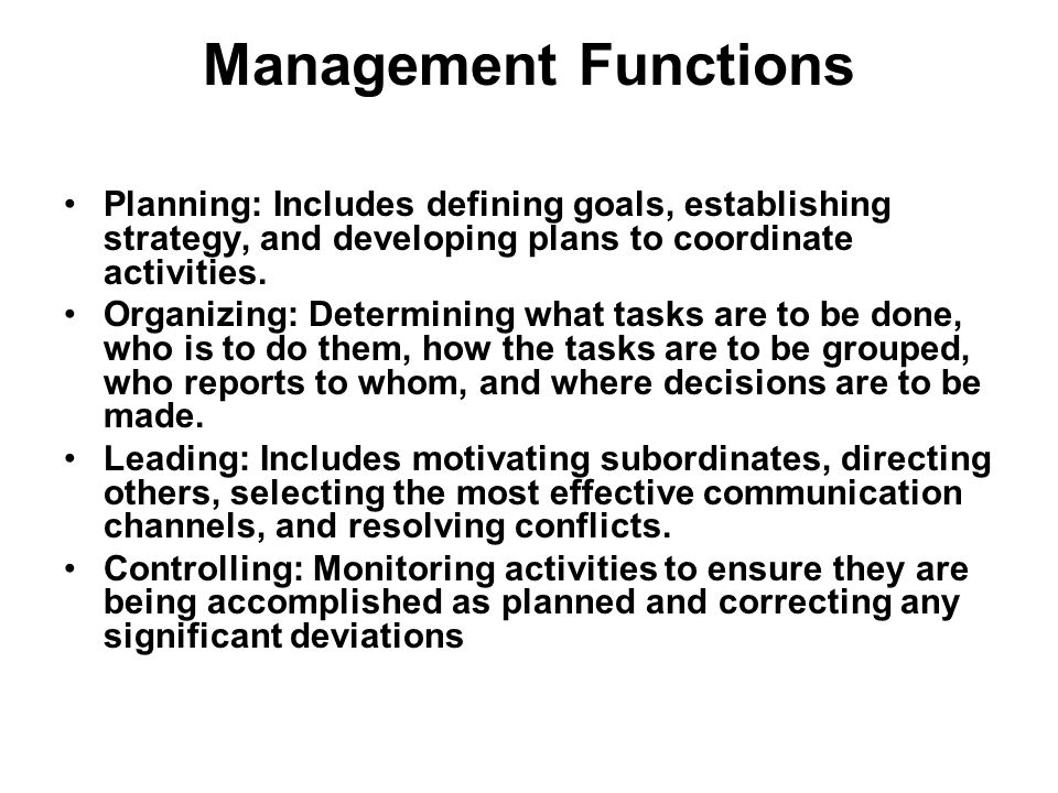Management Functions Planning: Includes defining goals, establishing strategy, and developing plans to coordinate activities.