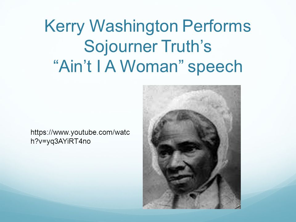 Kerry Washington Performs Sojourner Truth's Ain't I A Woman speech   h v=yq3AYiRT4no