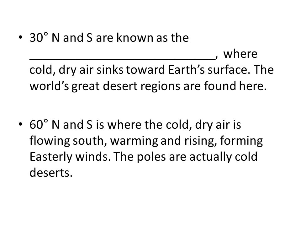 30° N and S are known as the ____________________________, where cold, dry air sinks toward Earth's surface.