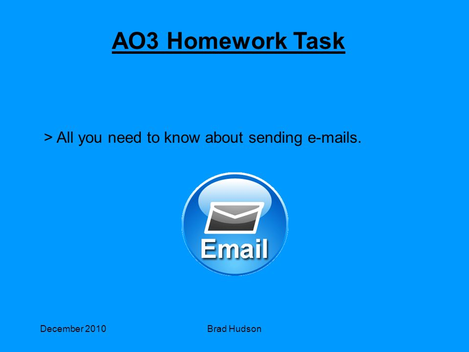December 2010Brad Hudson AO3 Homework Task > All you need to know about sending  s.