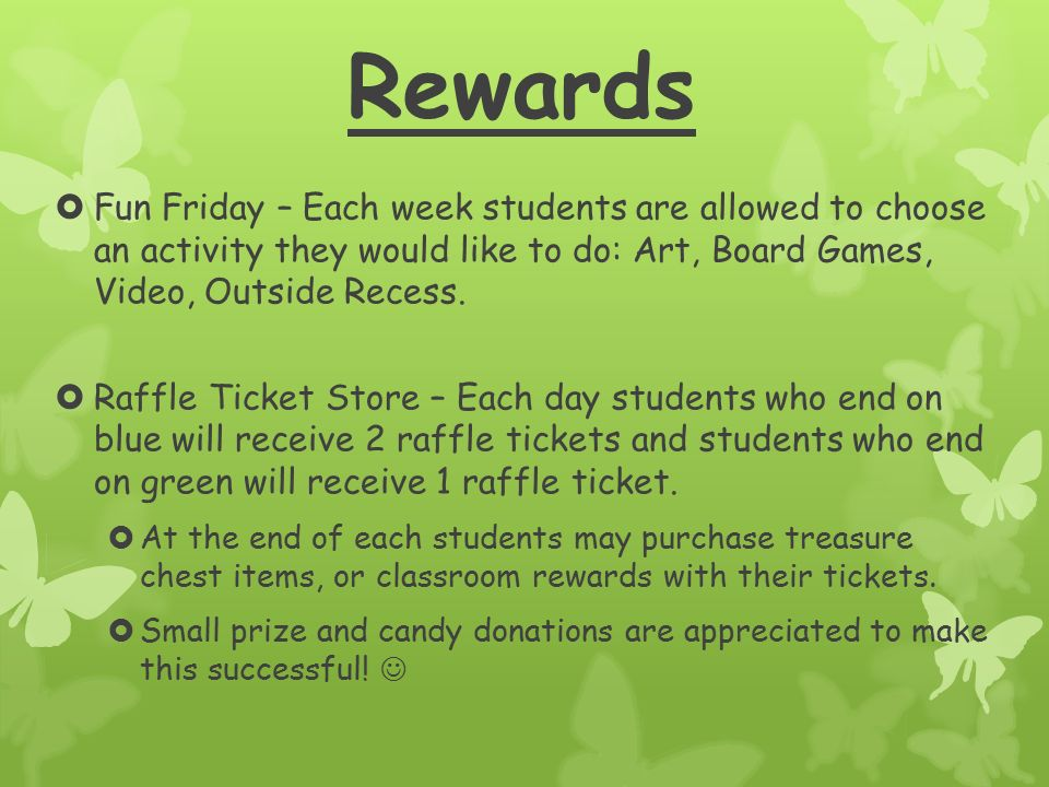 Rewards  Fun Friday – Each week students are allowed to choose an activity they would like to do: Art, Board Games, Video, Outside Recess.