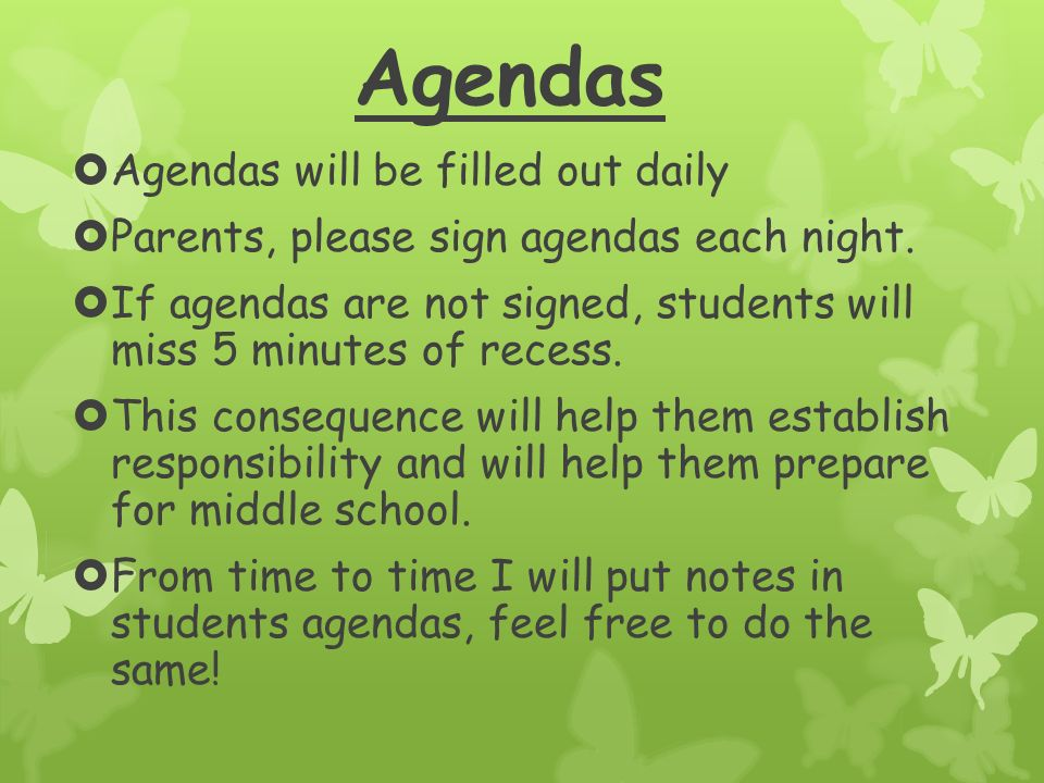 Agendas  Agendas will be filled out daily  Parents, please sign agendas each night.