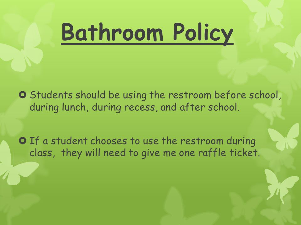 Bathroom Policy  Students should be using the restroom before school, during lunch, during recess, and after school.