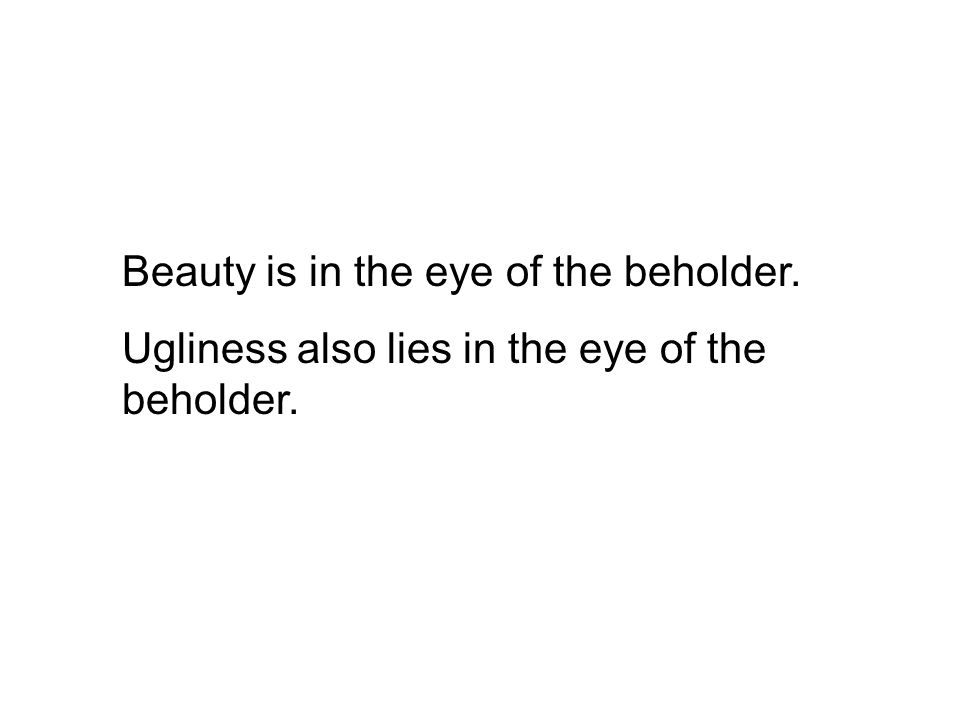 Beauty is in the eye of the beholder essay