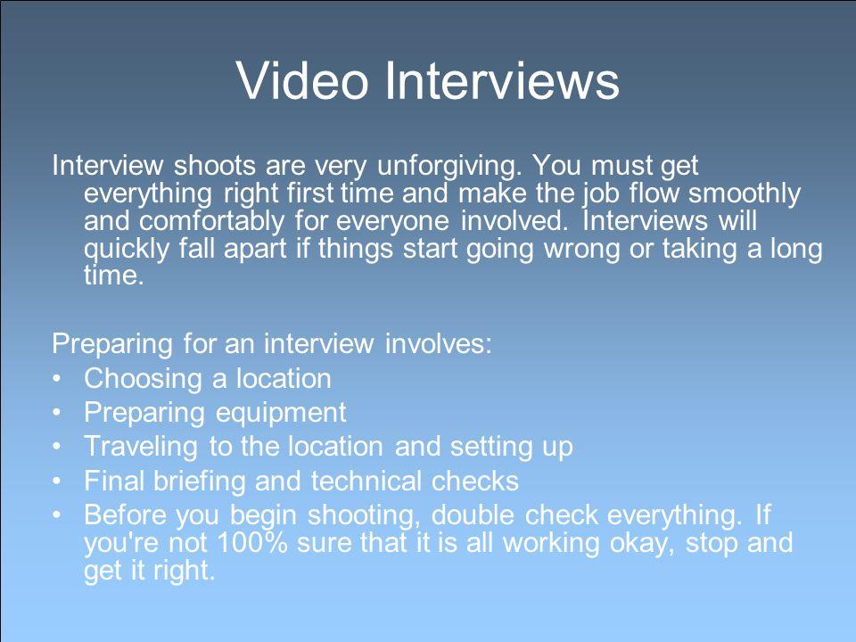 Video Interviews Interview Shoots Are Very Unforgiving.
