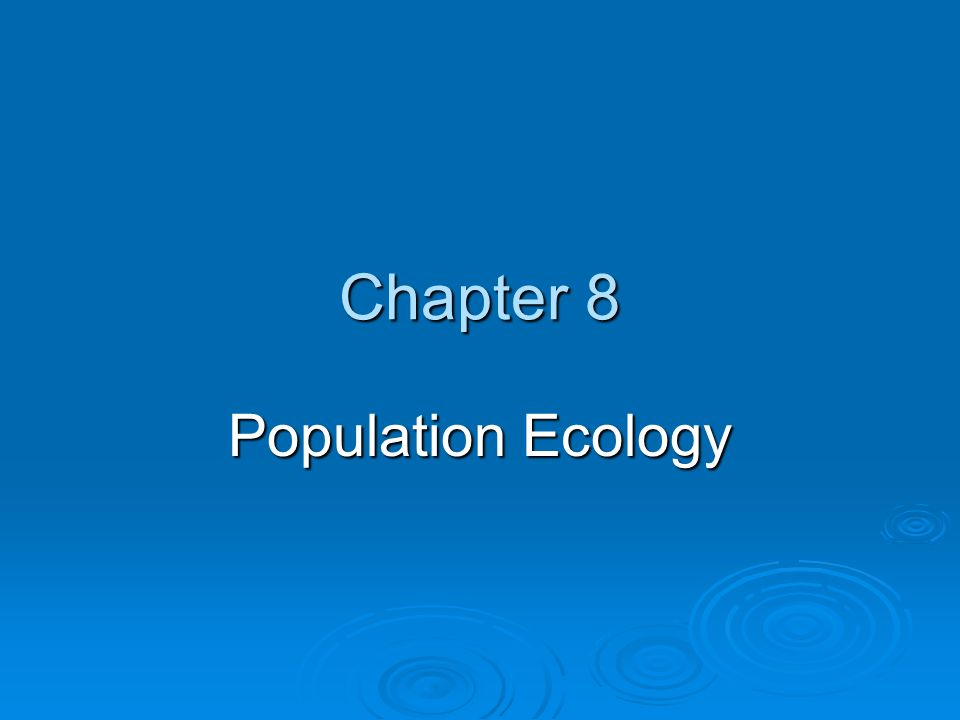 Chapter 8 Population Ecology