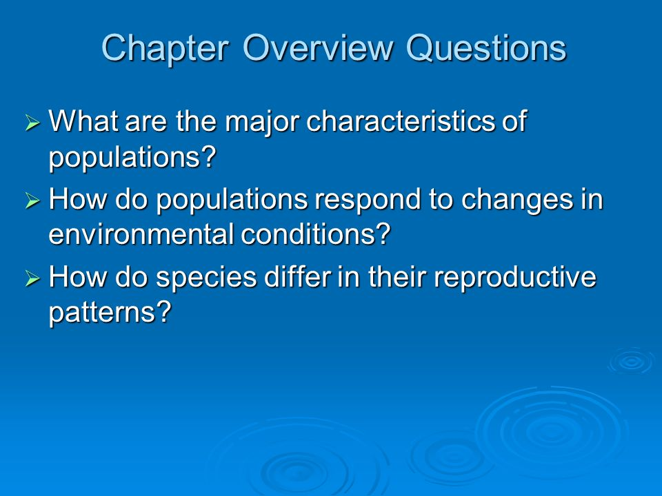 Chapter Overview Questions  What are the major characteristics of populations.