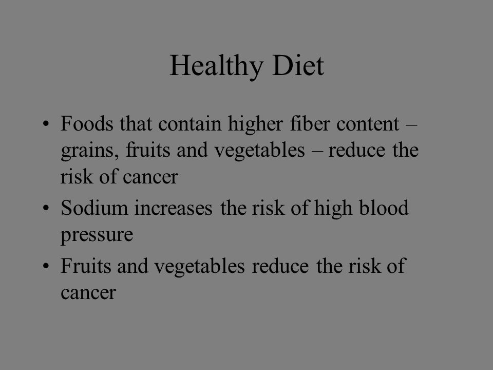 Healthy Diet Calcium and regular exercise help reduce the risk of osteoporosis A fatty diet increases the risk of cancer Saturated fats and cholesterol are linked to a greater risk of heart disease Folic acid decreases the risk of neural tube defects in fetuses