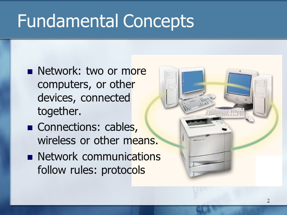 2 Fundamental Concepts Network: two or more computers, or other devices, connected together.