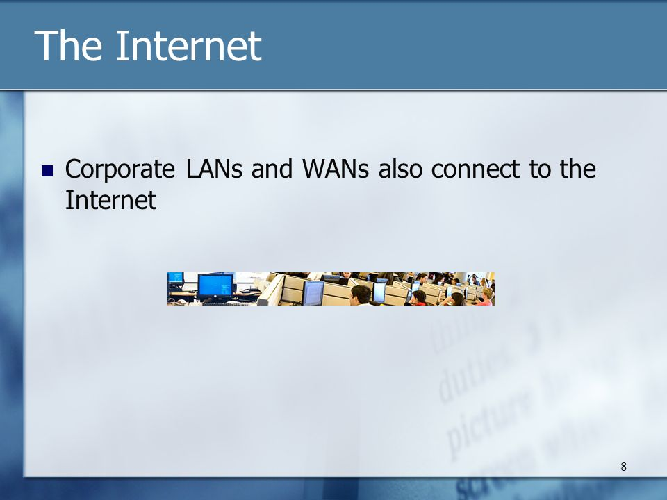 8 The Internet Corporate LANs and WANs also connect to the Internet
