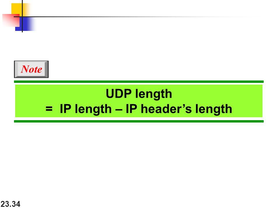 23.34 UDP length = IP length – IP header's length Note
