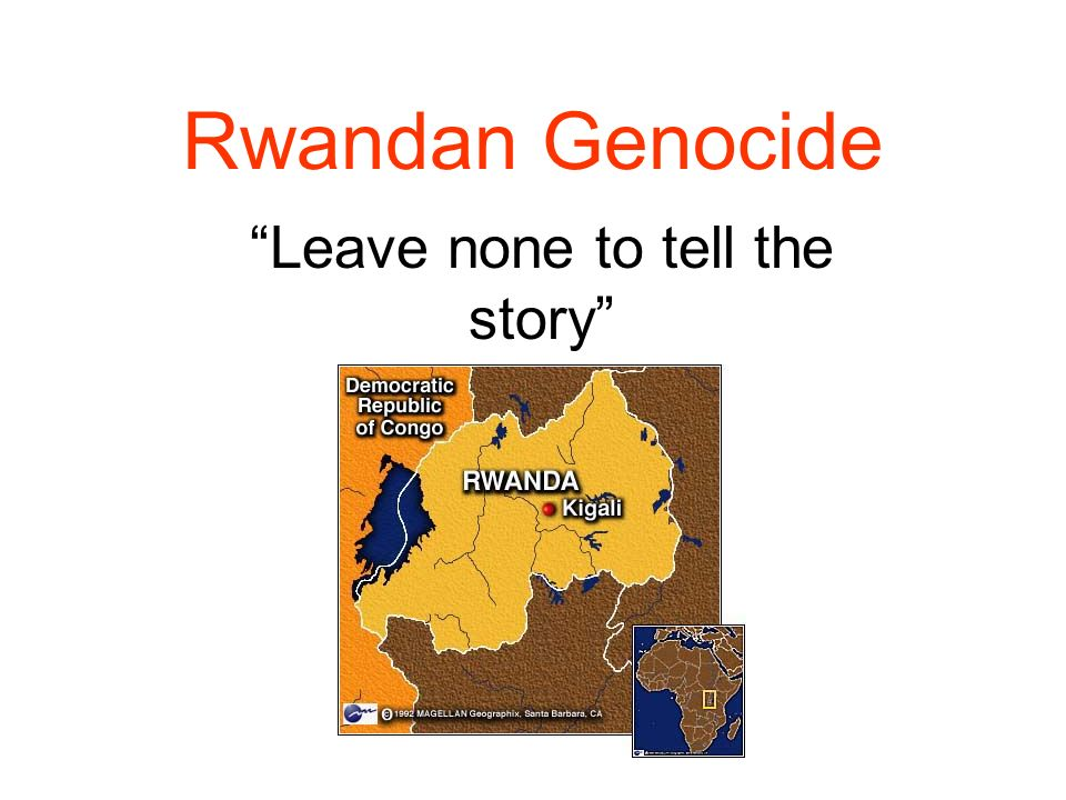 Rwandan Genocide Leave none to tell the story
