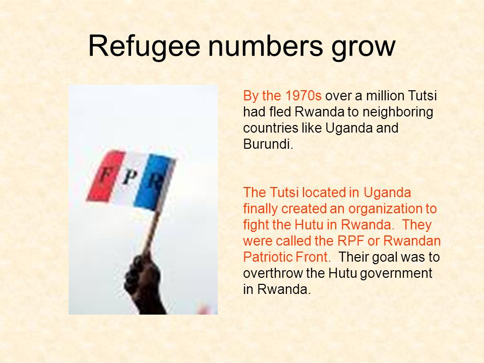 Refugee numbers grow By the 1970s over a million Tutsi had fled Rwanda to neighboring countries like Uganda and Burundi.