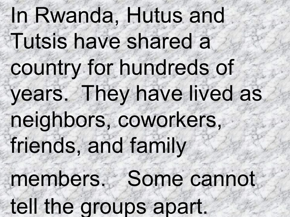 In Rwanda, Hutus and Tutsis have shared a country for hundreds of years.