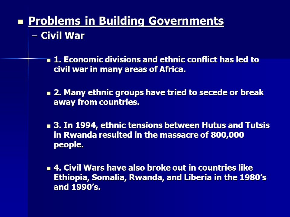 Problems in Building Governments Problems in Building Governments –Civil War 1.