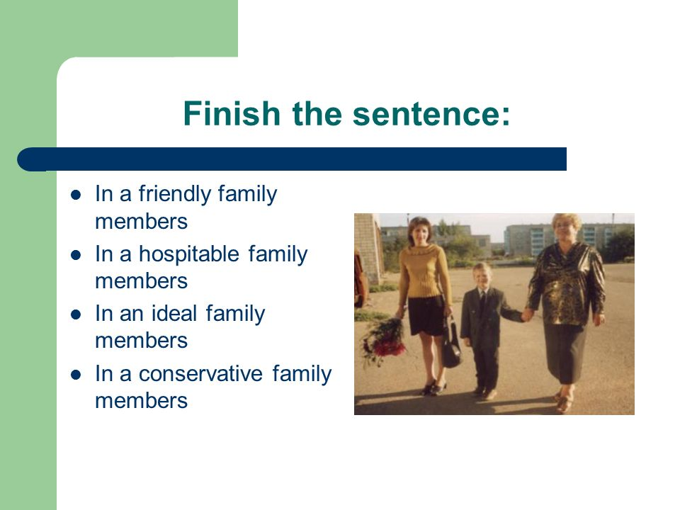 Finish the sentence: In a friendly family members In a hospitable family members In an ideal family members In a conservative family members