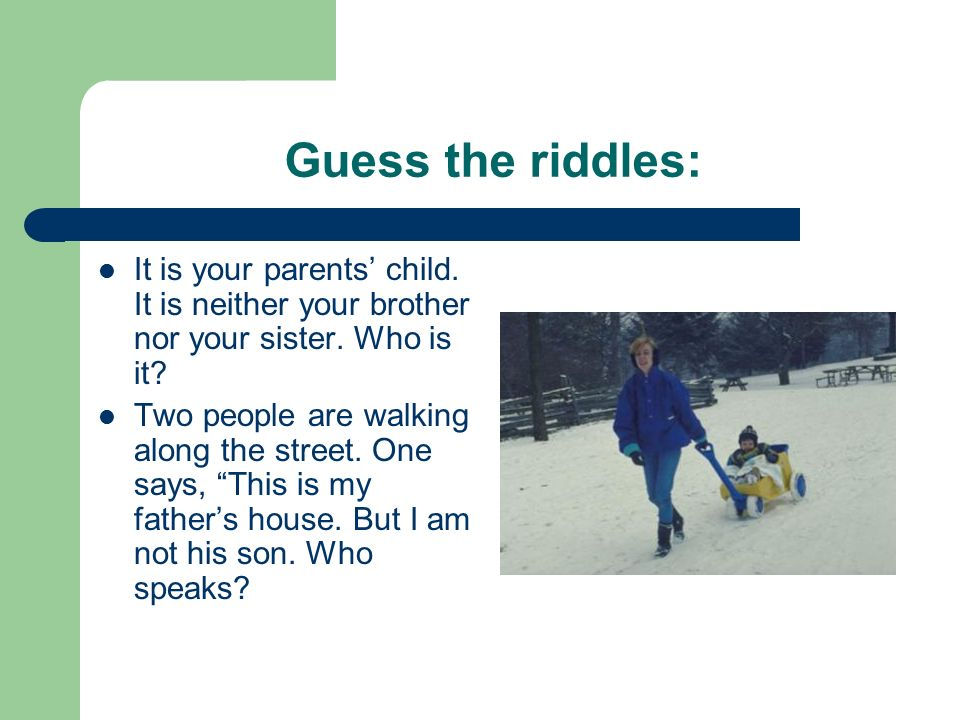 Guess the riddles: It is your parents' child. It is neither your brother nor your sister.