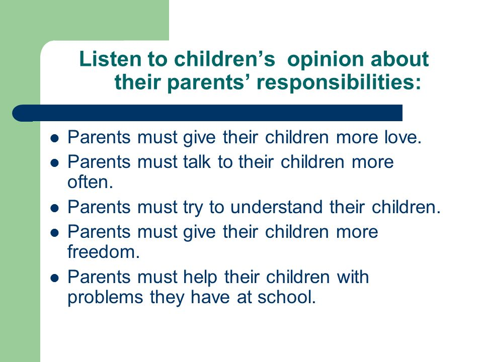 Listen to children's opinion about their parents' responsibilities: Parents must give their children more love.