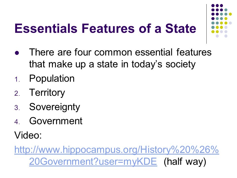 Essentials Features of a State There are four common essential features that make up a state in today's society 1.