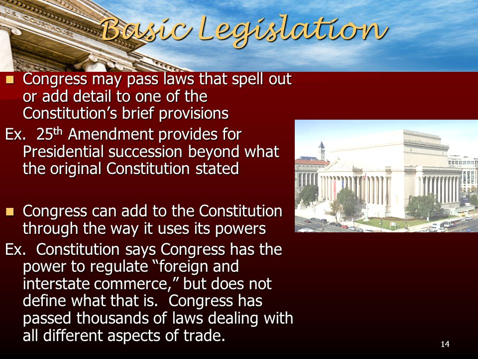 Basic Legislation Congress may pass laws that spell out or add detail to one of the Constitution's brief provisions Ex.