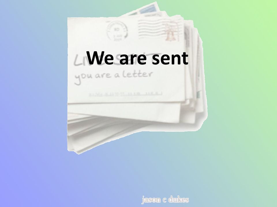 We are sent