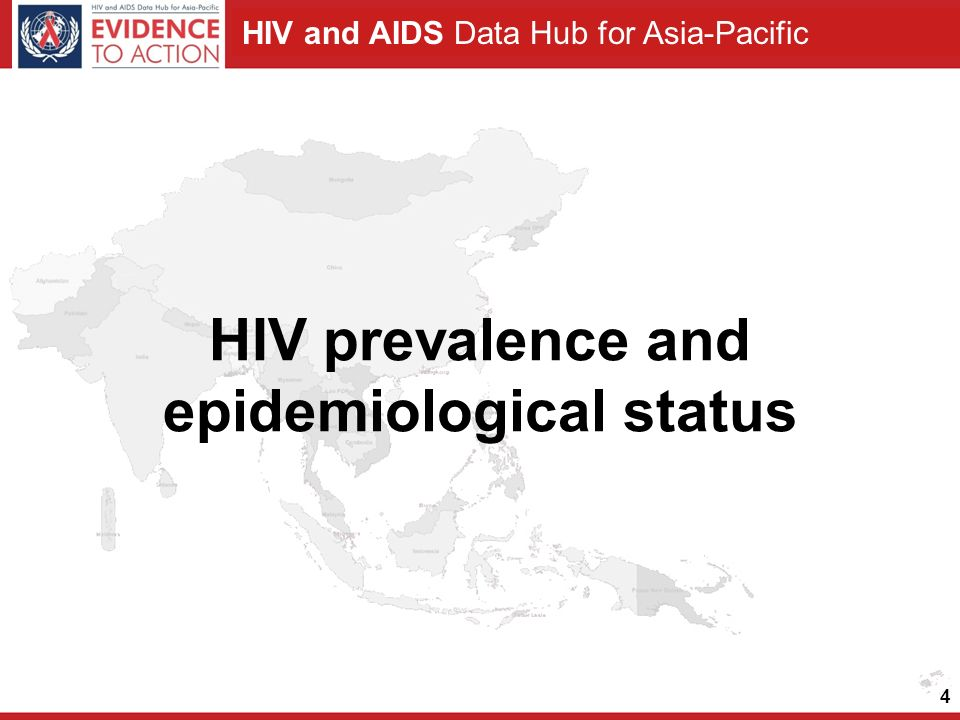 HIV and AIDS Data Hub for Asia-Pacific 4 HIV prevalence and epidemiological status
