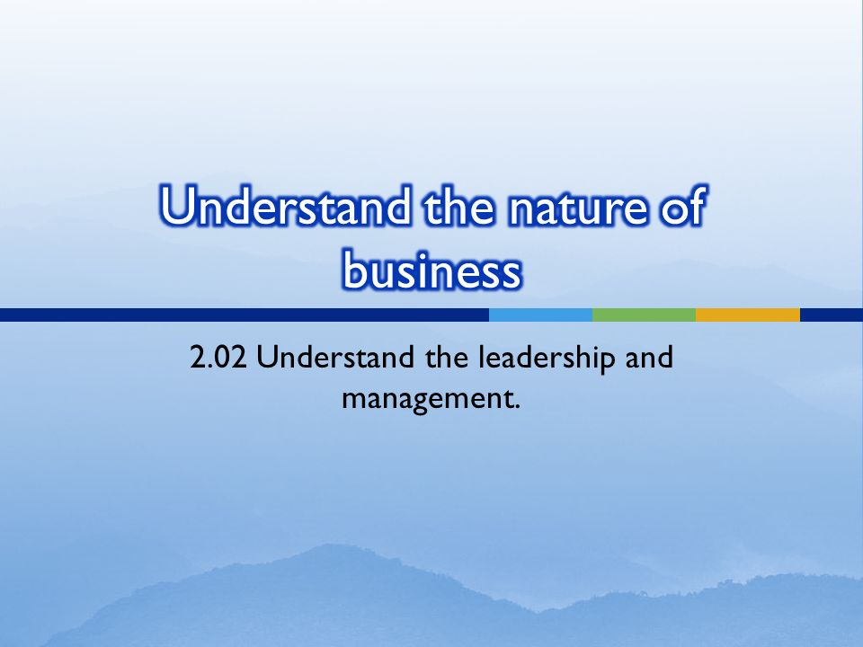 2.02 Understand the leadership and management.