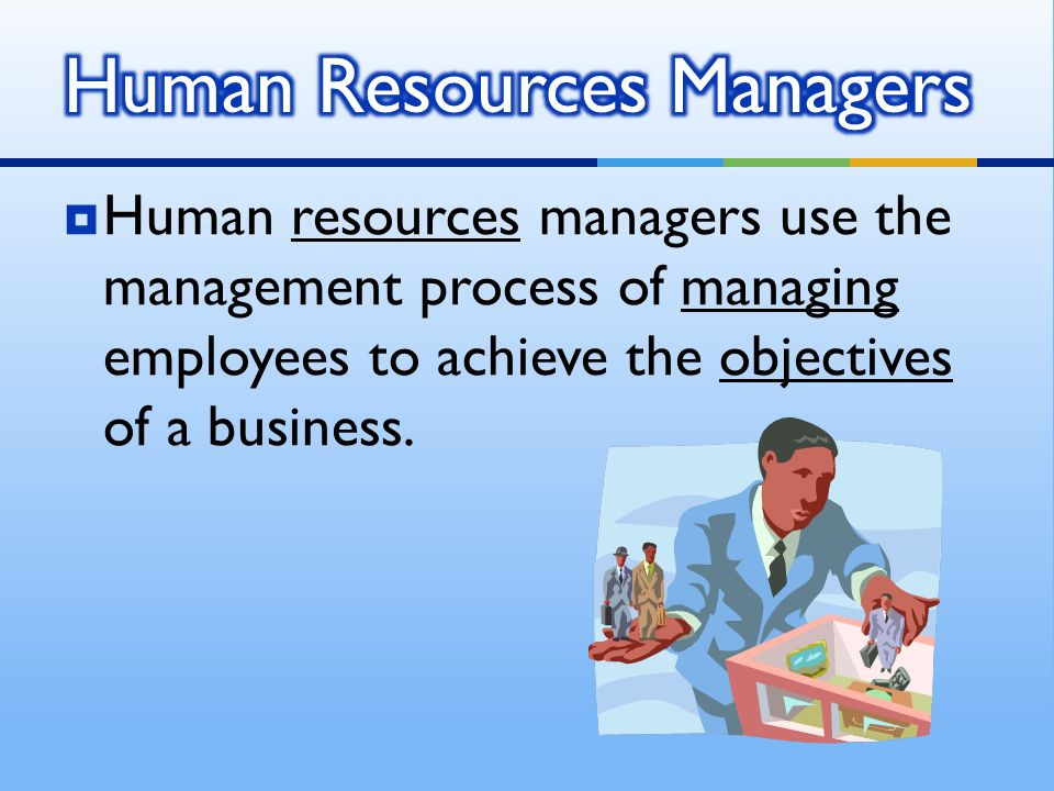 HHuman resources managers use the management process of managing employees to achieve the objectives of a business.