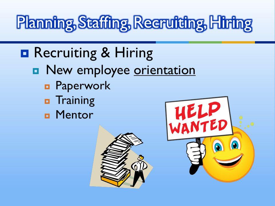  Recruiting & Hiring  New employee orientation  Paperwork  Training  Mentor