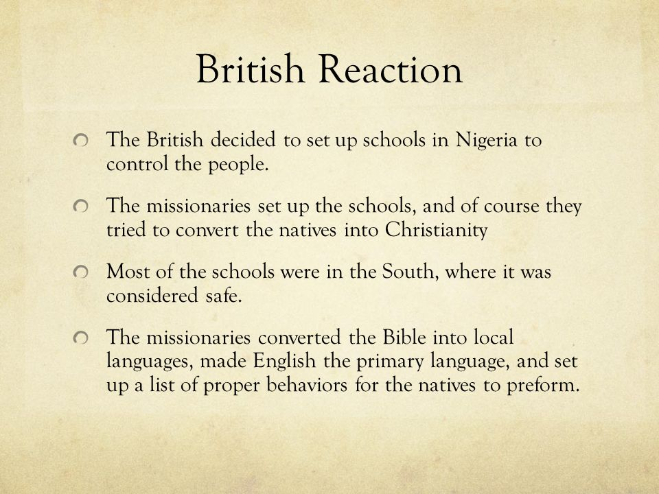 British Reaction The British decided to set up schools in Nigeria to control the people.