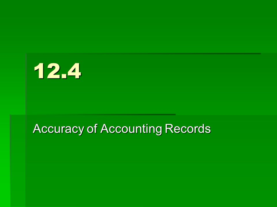 12.4 Accuracy of Accounting Records