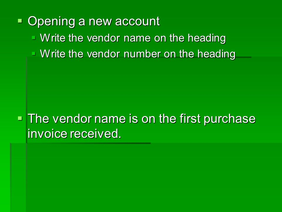  Opening a new account  Write the vendor name on the heading  Write the vendor number on the heading  The vendor name is on the first purchase invoice received.