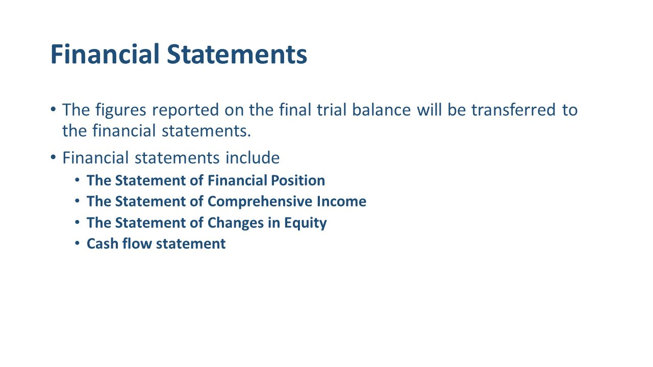 Financial Statements The figures reported on the final trial balance will be transferred to the financial statements.