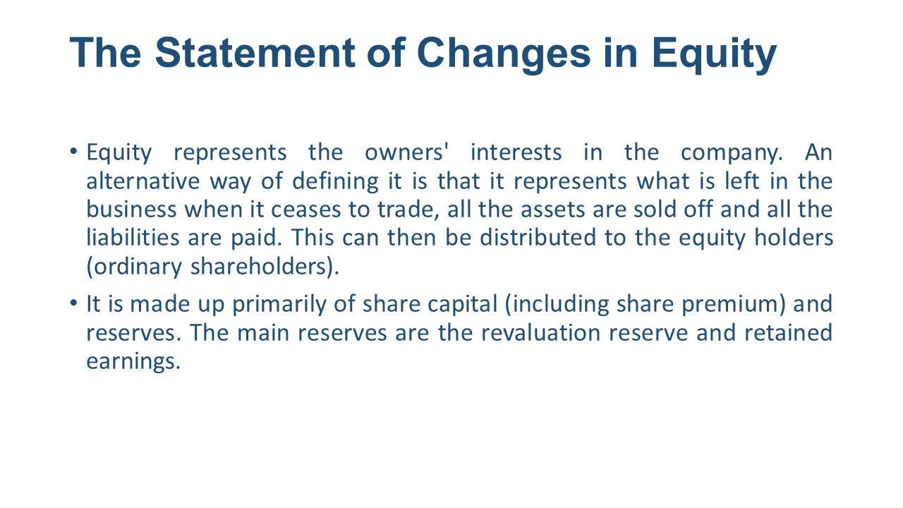 The Statement of Changes in Equity Equity represents the owners interests in the company.